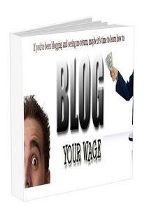 Pay for BLOG YOUR WAGE - How To Create Quick And Profitable Blogs