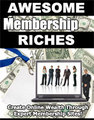 Thumbnail Awesome Membership Riches  Create Online Wealth Through Expert Membership Sites
