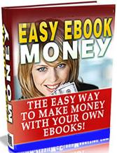 Thumbnail Easy Ebook Money  The Easy Way To Make Money With Your Own Ebooks - *w/Resell Rights*