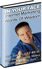 Thumbnail In Your Face Internet Marketing Words Of Wisdom  Its Time To GET REAL And Start Earning Money - *w/Resell Rights*