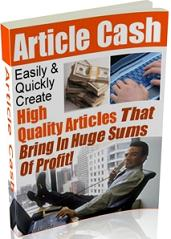 Thumbnail Article Cash  Easily & Quickly Create High Quality Articles That Bring In Huge Sums Of Profit! - *w/Resell Rights*