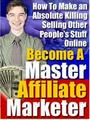 Thumbnail Become A Master Affiliate Marketer  Make An Absolute Killing Selling Other Peoples Stuff Online - *w/Resell Rights*