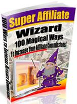 Thumbnail Super Affiliate Wizard  100 Magical Ways To Increase Your Affiliate Commissions - *w/Resell Rights*