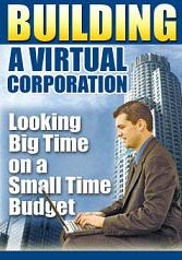 Thumbnail Building A Virtual Corporation  Looking Big Time On A Small Time Budget - *w/Resell Rights*