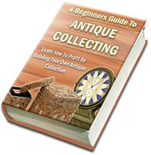 Pay for A Beginners Guide To Antique Collecting  How To Profit By Building Your Own Antique Collection