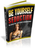 Thumbnail Be Yourself Seduction MRR E-Book + Website + Bonus