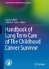 Thumbnail Handbook of Long Term Care of the Childhood Cancer Survivor