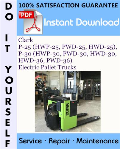 Thumbnail Clark P-25 (HWP-25, PWD-25, HWD-25), P-30 (HWP-30, PWD-30, HWD-30, HWD-36, PWD-36) Electric Pallet Trucks Service Repair Workshop Manual ☆