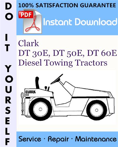 Thumbnail Clark DT 30E, DT 50E, DT 60E Diesel Towing Tractors Service Repair Workshop Manual ☆