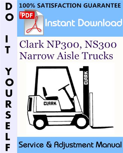 Thumbnail Clark NP300, NS300 Narrow Aisle Trucks Service & Adjustment Manual ☆