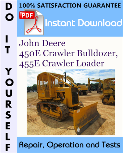 Thumbnail John Deere 450E Crawler Bulldozer, 455E Crawler Loader Repair, Operation and Tests Technical Manual ☆