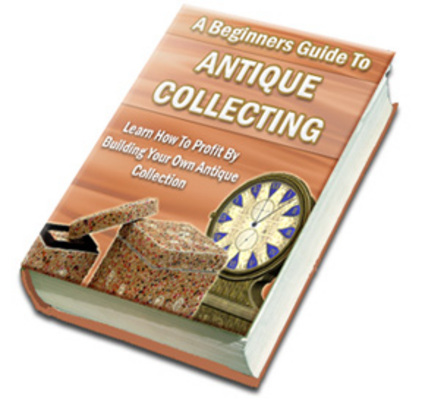 Pay for **NEW** A Beginners Guide To Antique Collecting With Master Resale Rights