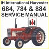 Thumbnail IH International 684, 784 & 884 Tractors Shop Service Repair Manual - DOWNLOAD