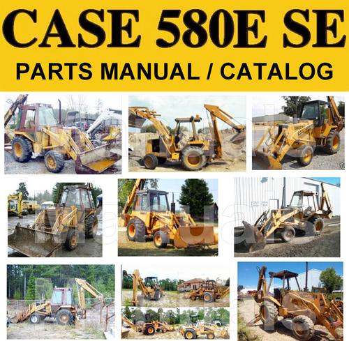 Case 580e  U0026 580 Super E Tractor Loader Backhoe Parts