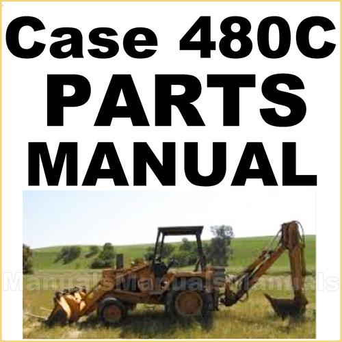 Case 480C Tractor Backhoe Loader Illustrated Parts Manual Catalog - DOWNLOAD