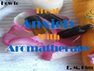 Thumbnail How to Treat Anxiety with Aromatherapy