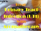 Thumbnail How to Treat Urinary Tract Infection (UTI) with Aromatherapy