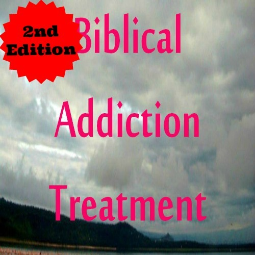 Pay for 2nd Edition Biblical Addiction Treatment