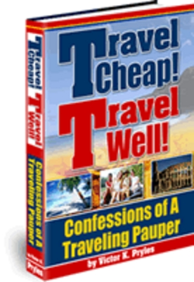 Pay for Travel Cheap! Travel Well - How A Pauper Travels Like A King