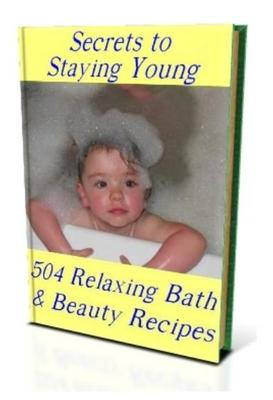 Pay for Secrets to Stay Young - 504 Relaxing Bath & Beauty Recipes