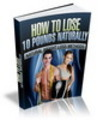 Thumbnail How to Lose 10 Pounds Naturally - eBook and Audio (PLR)