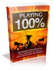Thumbnail Playing 100 Percent - Viral eBook plr