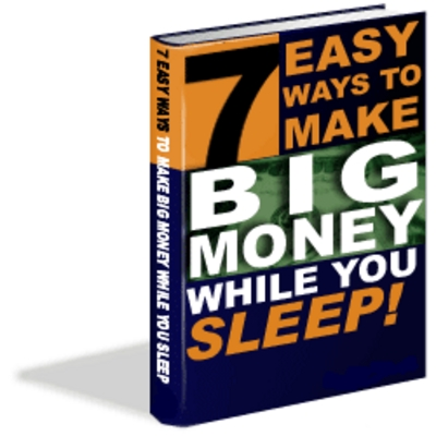 Pay for 7 Easy Ways to Make Big Money While You Sleep (PLR)
