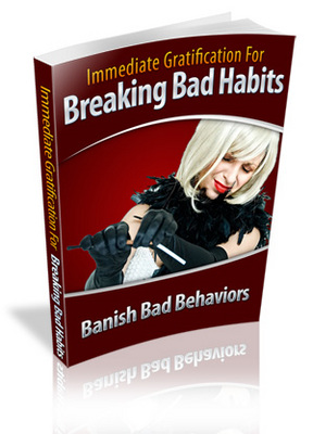 Pay for Immediate Gratification For Breaking Bad Habits Ebook PLR
