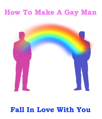 Pay for GAY: How To Make A Gay Man Fall In Love With You