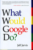 Thumbnail  *NEW!* What Would Google Do? by Jeff Jarvis