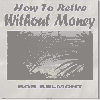 Thumbnail *NEW!*  How To Retire Without Money - Money Is Not Everything, How To Quit The Rat Race And Still Live A Good Life