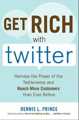 *NEW!* Get Rich with Twitter : Harness the Power of the Twitterverse