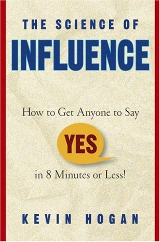*NEW!*    The Science of Influence: How to Get Anyone to Say 'Yes' in 8 Minute