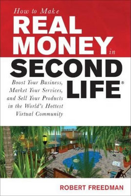 *NEW!* How to Make Real Money in Second Life by Robert Freedman