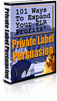 Pay for  *NEW!*  Private Label Persuasion: 101 Ways To Expand Your PLR Profits!