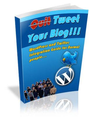 *NEW!* Quit Tweet Your Blog - WordPress and Twitter Integration Guide - Wordpress Book