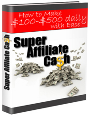*NEW!* Super Affiliate Cash - How to Make $100-$500 Daily