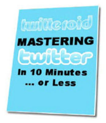 *NEW!* Mastering Twitter In 10 Minutes Or Less ebook
