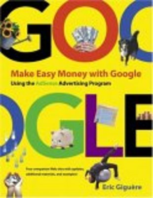 *NEW!* Make Easy Money with Google: Using the AdSense Adver
