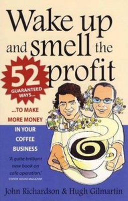 *NEW!* Wake Up and Smell the Profit: 52 Guaranteed Ways to Make More Money in Your Coffee Business
