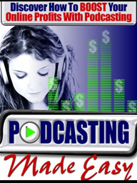 Pay for *NEW!* Podcasting Made Easy - Boost Online Profits!