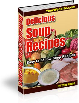 *NEW* Delicious Soup Recipes - Easy To Follow Soup Recipes with Resale Rights