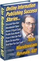 *NEW!* Alex Mandossian 's Secrets (Online Information Publishing Success Stories