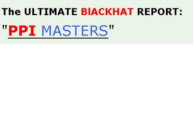 Thumbnail  *NEW!*	   Ultimate Blackhat Method - PPI Masters   - Master Resale Rights