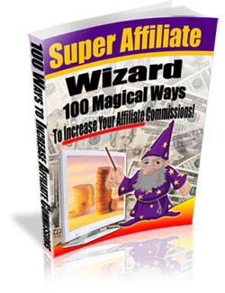 Pay for *NEW!* Super Affiliate Wizard - Master Resell Rights | Discover 100 Magical Ways To Increase Your Affiliate Commissions