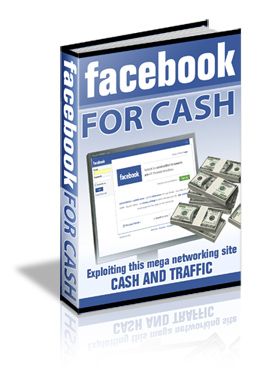 Pay for  *NEW!*	   Facebook For Cash with Reprint Rights - Exploiting this mega networking site CASH AND RAFFIC