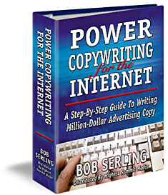 Pay for *NEW!* Power Copywriting for The Internet - Bob Serling - A Step-By-Step Guide To Writing Million-Dollar Advertising Copy.
