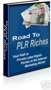 Pay for *NEW!* Road to PLR Riches - Your Path to Private Label Rights Riches in the Internet Marketing Niche!