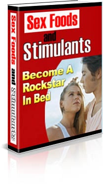 *NEW!*  Powerful Sex Foods and Stimulants - Become A Rock Star In The Bedroom