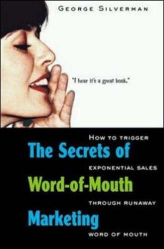 Thumbnail  *NEW!*  The Secrets of Word-Of-Mouth Marketing: How to Trigger Exponential Sales Through Runaway Word of Mouth By: George Silverman